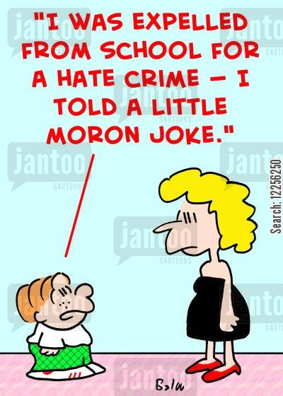 expelling cartoon humor: 'I was expelled from school for a hate crime -- I told a little moron joke!'
