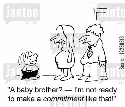 committing cartoon humor: 'A baby brother? — I'm not ready to make a commitment like that!'