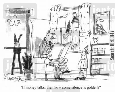 silence is golden cartoon humor: If money talks, then how come silence is golden?