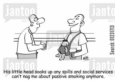 social services cartoon humor: His little head soaks up the spills and social services can't nag me about passive smoking anymore.