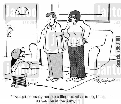 rebelling cartoon humor: 'I've got so many people telling me what to do, I might as well be in the army.'