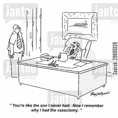 teasing cartoon humor: 'You're like the son I never had. Now, I remember why I had the vasectomy.'