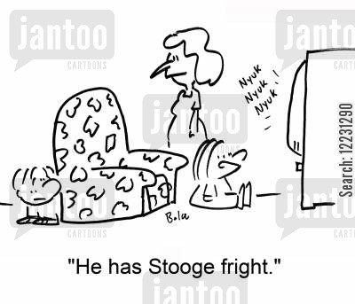 behind cartoon humor: 'He has Stooge fright.'