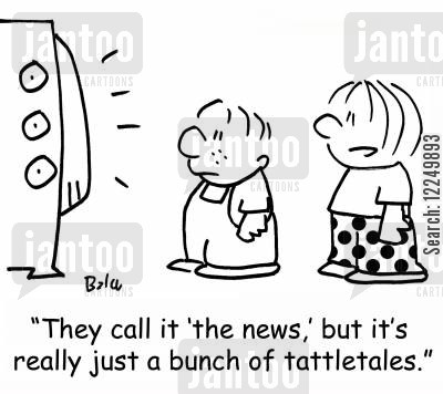 snitches cartoon humor: 'They call it 'the news,' but it's really just a bunch of tattletales.'