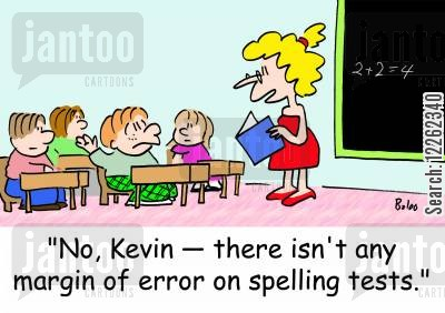 margin of error cartoon humor: 'No, Kevin -- there isn't any margin of error on spelling tests.'