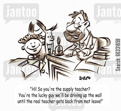 supply teacher cartoon humor: 'Hi! So you're the supply teacher? You're the lucky guy we'll be driving up the wall until the real teacher gets back from mat leave!'