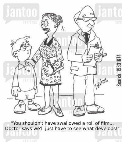 swallows cartoon humor: 'You shouldn't have swallowed a roll of film...Doctor says we'll just have to see what develops!'