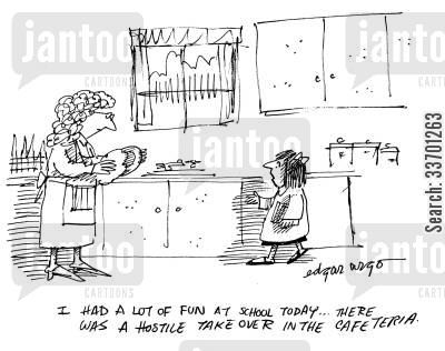 fun at school cartoon humor: 'I had a lot of fun at school today...there was a hostile take over in the cafeteria.'