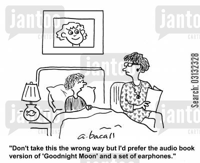 tapes cartoon humor: 'Don't take this the wrong way but I would prefer the audio book version of 'Goodnight Moon' and a set or earphones.'