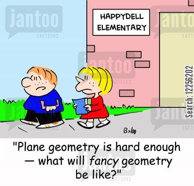 plane geometry cartoon humor: HAPPYDELL ELEMENTARY, 'Plane geometry is hard enough -- what will fancy geometry be like?'