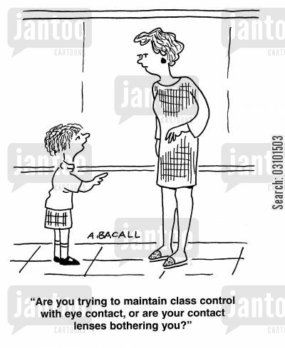 cheeky child cartoon humor: 'Are you trying to maintain class control with eye contact, or are your contact lenses bothering you?'
