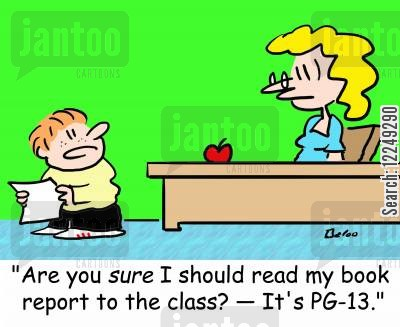 pg-13 cartoon humor: 'Are you sure I should read my book report to the class? --�It's PG-13.'