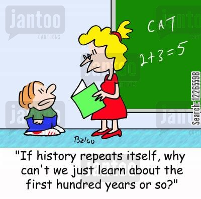 alec cartoon humor: 'If history repeats itself, why can't we just learn about the first hundred years or so?'