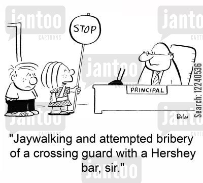 jaywalking cartoon humor: PRINCIPAL, 'Jaywalking and attempted bribery of a crossing guard with a Hershey bar, sir.'