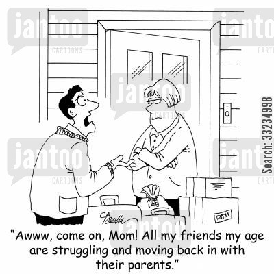 moving in cartoon humor: 'Awww, come on, Mom! All my friends my age are struggling and moving back in with their parents.'
