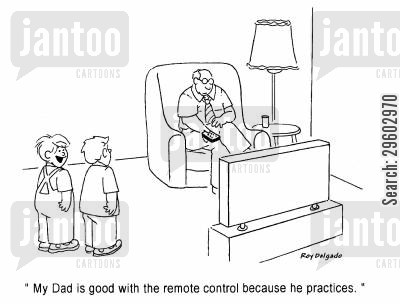 explanations cartoon humor: 'My Dad is good with the remote control because he practices.'