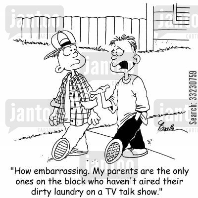 dirty laundry cartoon humor: 'How embarrassing. My parents are the only ones on the block who haven't aired their dirty laundry on a TV talk show.'
