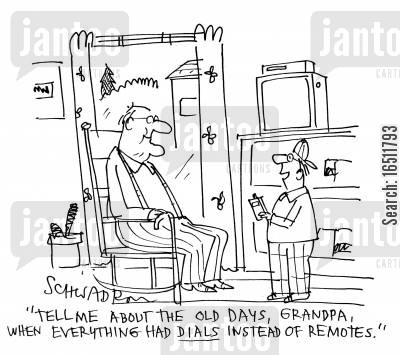 the good old days cartoon humor: 'Tell me about the old days, Grandpa, when everything had dials instead of remotes.'