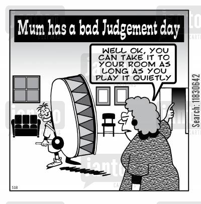 drumming cartoon humor: Mum has a bad judgement day - Well OK, you can take it to your room as long as you play it quietly.