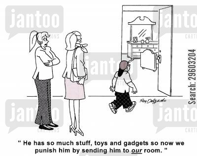 stuff cartoon humor: 'He has so much stuff, toys and gadgets so now we punish him by sending him to our room.'
