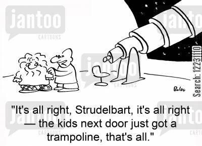 next cartoon humor: 'It's all right, Strudelbart, it's all right — the kids next door just got a trampoline, that's all.'
