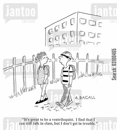 talking in class cartoon humor: 'It's great to be a ventriloquist. I find that I can still talk in class, but I don't get in trouble.'