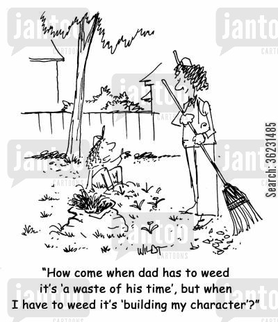 building character cartoon humor: How come when dad has to weed it's 'a waste of his time', but when I have to weed, it's 'building my character'?