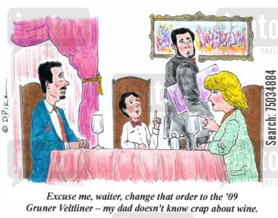 precociousness cartoon humor: 'Excuse me, waiter, change that order to the '09 Gruner Veltliner - my dad doesn't know crap about wine.'