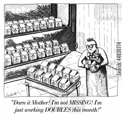 double shifts cartoon humor: 'Darn it Mother! I'm not MISSING! I'm just working DOUBLES this month!'