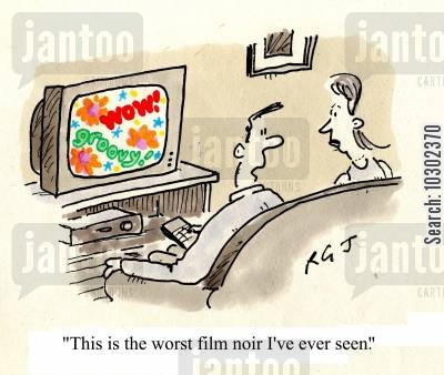 black and white film cartoon humor: 'This is the worst film noir I've ever seen.'