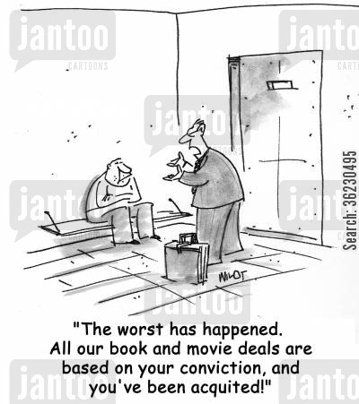 aquite cartoon humor: 'The worst has happened. You've been acquitted, and all our book and movie deals depend on your conviction!'