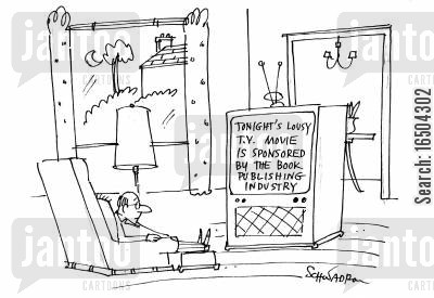 book publisher cartoon humor: 'Tonight's lousy TV movie is sponsored by the book publishing industry.'