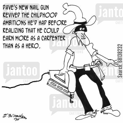 cowboy movie cartoon humor: Dave's new nail gun revived the childhood ambitions he'd had before realizing that he could earn more as a carpenter than as a hero.