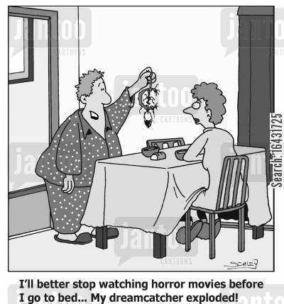 dream catcher cartoon humor: I'll better stop watching horror movies before I go to bed... My dreamcatcher exploded!'