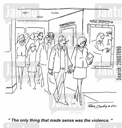 plot cartoon humor: 'The only thing that made sense was the violence.'