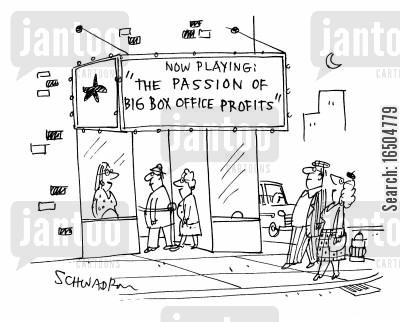 box office cartoon humor: Now playing: 'The passion of big box office profits'.