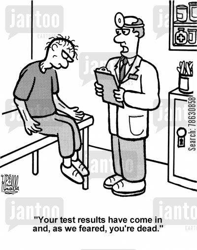 horror movies cartoon humor: 'Your test results have come in and, as we feared, you're dead.'