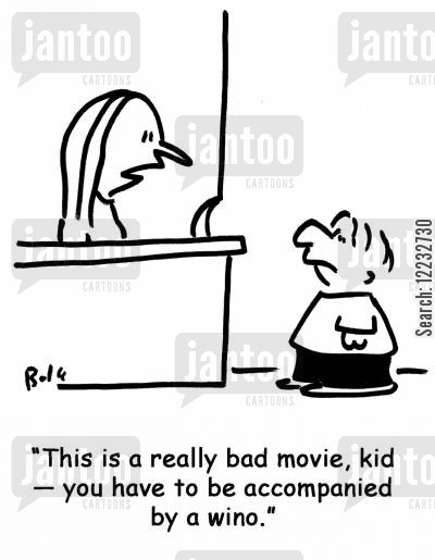 parental accompaniment cartoon humor: 'This is a really bad movie, kid — you have to be accompanied by a wino.'