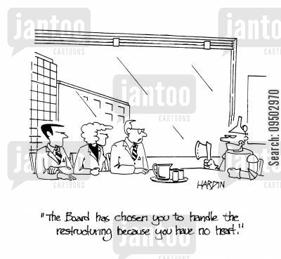 company restructuring cartoon humor: 'The Board has chosen you to handle the restructuring because you have no heart.'