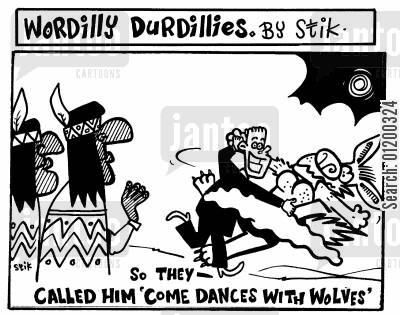 kevin costner cartoon humor: Wordilly Durdillies - So they called him 'come dances with wolves'.