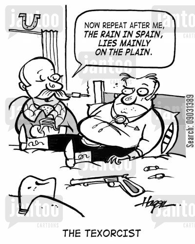 texans cartoon humor: 'Now repeat after me. The rain in spain, lies mainly on the plain.'  - The Texorcist.