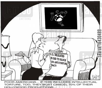 anti-torture cartoon humor: 'Poor Americans...If this includes intellectual torture, they'll have to cancel 70 of their Hollywood productions...' (Caption may be modified.)