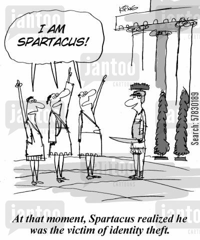 stolen identity cartoon humor: At that moment Spartacus realized he was the victim of identity theft.