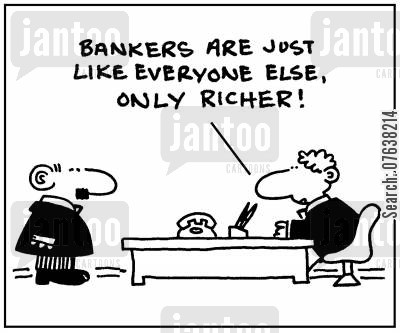fund cartoon humor: 'Bankers are just like everyone else, only richer.'