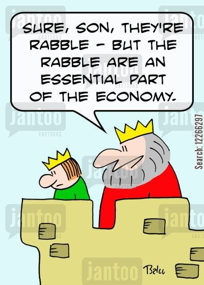 lower class cartoon humor: 'Sure, son, they're rabble -- but the rabble are an essential part of the economy.'
