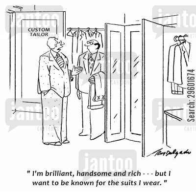 suit maker cartoon humor: 'I'm brilliant, handsome and rich... but I want to be known for the suits I wear.'