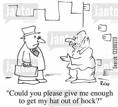 pawn shop cartoon humor: Could you please give me enough to get my hat out of hock?