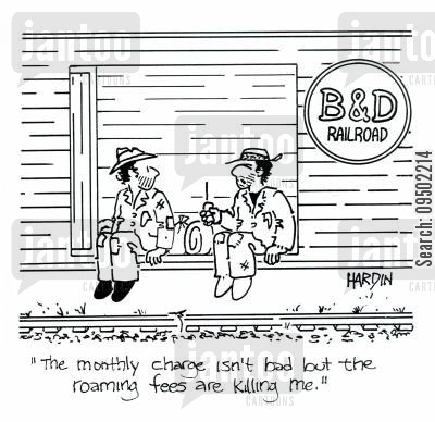 roaming cartoon humor: 'The monthly charge isn't bad but the roaming fees are killing me.'