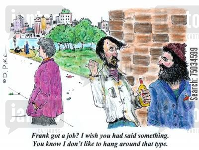 idle cartoon humor: 'Frank got a job? I wish you had said something. You know I don't like to hang around that type.'