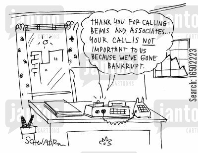 associate cartoon humor: 'Thank you for calling Bemis and Associates...your call is not important to us because we've gone bankrupt.'